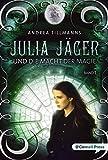 Julia Jäger und die Macht der Magie (Julia-Jäger-Reihe)