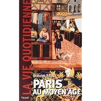 Paris au Moyen Age. la Vie Quotidienne
