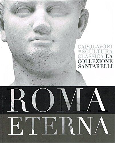 Roma eterna. Capolavori di scultura classica. La collezione Santarelli