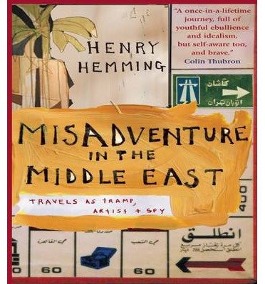 Misadventure in the Middle East: Travels as Tramp, Artist and Spy (Paperback) - Common