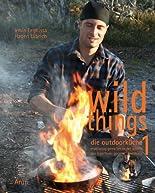 Wild Things - Die Outdoorküche: Erstklassig genießen in der Wildnis. Das Lagerfeuer-Gourmet-Kochbuch hier kaufen