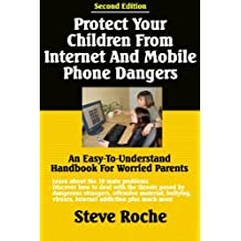 Protect Your Children From Internet And Mobile Phone Dangers: An Easy-to-Understand Handbook For Worried Parents