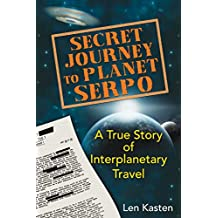 Secret Journey to Planet Serpo: A True Story of Interplanetary Travel (English Edition)