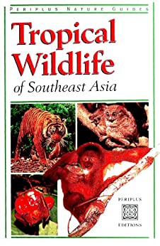 Tropical Wildlife of Southeast Asia (Periplus Nature Guides) by [Whitten, Jane]