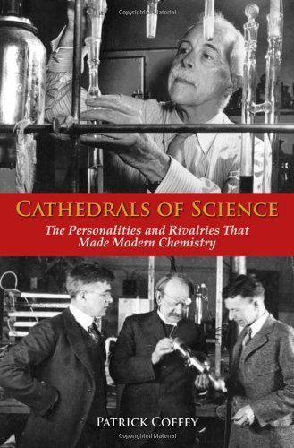 Cathedrals of Science: The Personalities and Rivalries That Made Modern Chemistry by Patrick Coffey (2008-08-29)