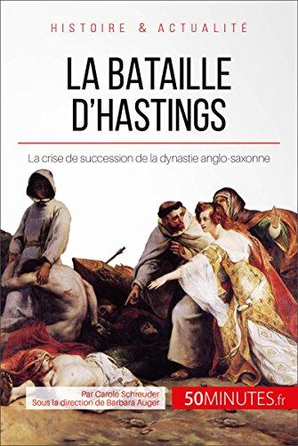 La bataille d'Hastings: La crise de succession de la dynastie anglo-saxonne (Grandes Batailles t. 33)