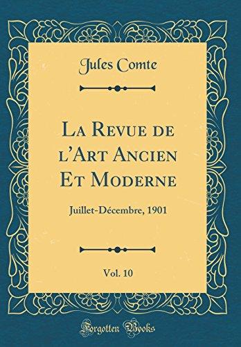La Revue de l'Art Ancien Et Moderne, Vol. 10: Juillet-Décembre, 1901 (Classic Reprint)