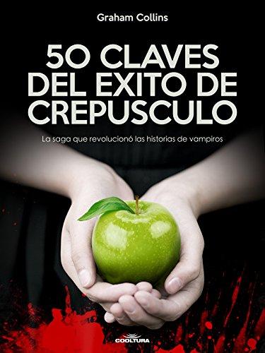 50 Claves del éxito de Crepúsculo: La saga que revolucionó las historias de vampiros por Graham Collins