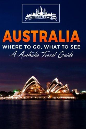 australia-where-to-go-what-to-see-a-australia-travel-guide-volume-1-australiasydneymelbournebrisbane