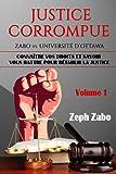 Justice corrompue, Zabo vs. Université d'Ottawa: Connaître vos droits et savoir vous battre pour rétablir la justice. (Volume 1)