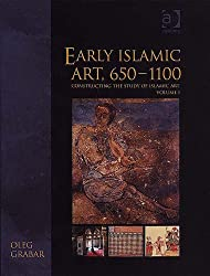 Early Islamic Art, 650-1100: Constructing the Study of Islamic Art, Volume I (Variorum Collected Studies Series) by Oleg Grabar (2005-10-28)