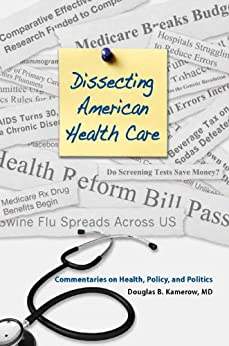 Dissecting American Health Care: Commentaries on Health, Policy, and Politics (English Edition) di [Kamerow, Douglas]