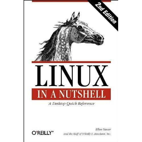 Linux in a Nutshell (In a Nutshell (O'Reilly)) by Ellen Siever (1999-02-11)