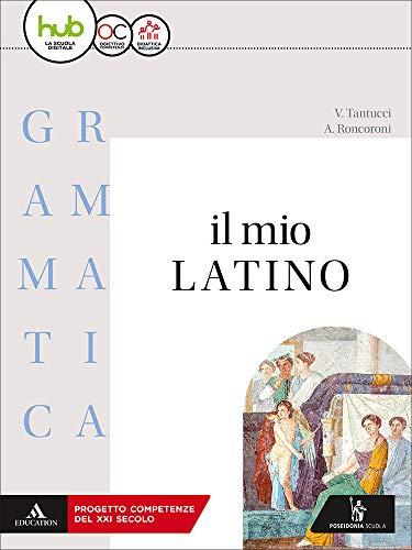 Il mio latino. Grammatica. Con lezioni. Per i