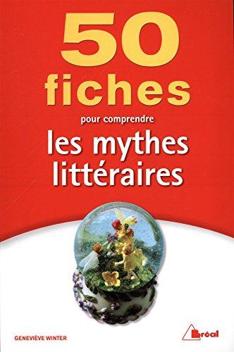 50 fiches pour comprendre les mythes littraires