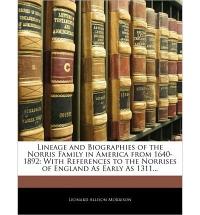 Lineage and Biographies of the Norris Family in America from 1640-1892: With References to the Norrises of England as Early as 1311... (Paperback) - Common