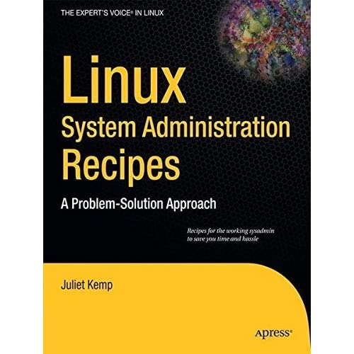 Linux System Administration Recipes: A Problem-Solution Approach (Expert's Voice in Linux) by Juliet Kemp(2009-10-15)