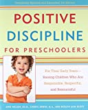 Positive Discipline for Preschoolers: For Their Early Years--Raising Children Who Are Responsible, Respectful, and Resourceful (Positive Discipline Library)