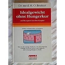 Idealgewicht ohne Hungerkur mit Rezepten von Ilse Gutjahr. Dr. Max O. Bruker