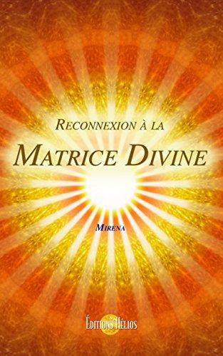 Reconnexion à la Matrice Divine PDF Books