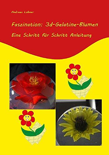 Faszination: 3d-Gelatine-Blumen: Eine Schritt für Schritt Anleitung