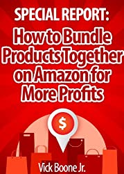Special Report: How to Bundle Products Together on Amazon for More Profits (English Edition)