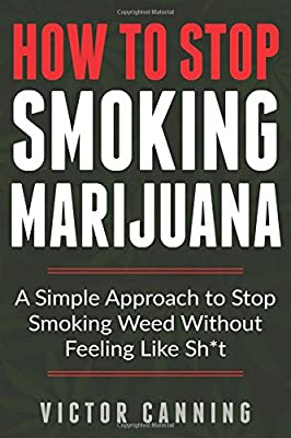 How To Stop Smoking Marijuana: A Simple Approach To Stop Smoking Weed Without Feeling Like Shit from Independently published