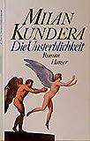 Die Unsterblichkeit: Roman - Milan Kundera