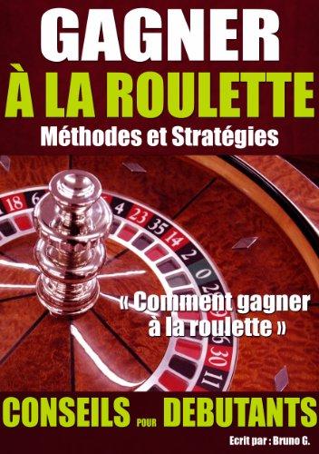 Gagner a la roulette: Comment gagner à la roulette - Méthode de roulette