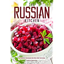 The Russian Kitchen: Authentic Russian Recipes for the Soul (English Edition)