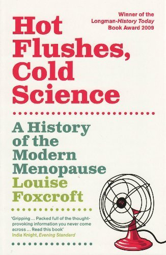 Hot Flushes Cold Science: A History of the Modern Menopause by Louise Foxcroft (2010-04-01)