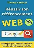 Réussir son référencement Web : Stratégies pour booster le trafic de son site et optimiser sa visibilité (French Edition)