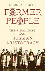 Former People: The Final Days of the Russian Aristocracy by Douglas Smith (2012-10-02)
