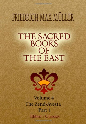 The Sacred Books of the East: Volume 4. The Zend-Avesta. Part 1 por Friedrich Max Müller