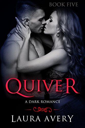 QUIVER, BOOK FIVE (A DARK ROMANCE)