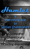 Hamlet & everything else by William Shakespeare: A complete Shakespeare collection (English Edition)