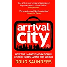 By Doug Saunders Arrival City How the Largest Migration in History is Reshaping Our World by Saunders, Doug ( Author ) ON Sep-01-2011, Paperback