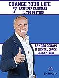 Change Your Life: 7 passi per cambiare il tuo destino (Italian Edition)