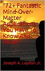 """""""72+ Fantastic Mind-Over-Matter Applications You Have To Know And More!"""""""