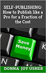 Self-Publishing: How to Publish like a Pro for a Fraction of the Cost (English Edition)