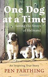 One Dog at a Time: Saving the Strays of Helmand by Farthing, Pen (2010)