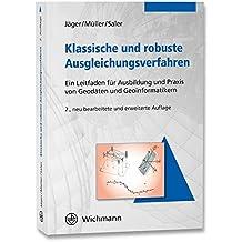 Klassische und robuste Ausgleichungsverfahren: Ein Leitfaden für Ausbildung und Praxis von Geodäten und Geoinformatikern