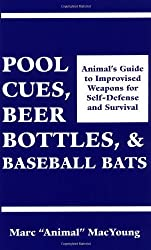 Pool Cues, Beer Bottles, and Baseball Bats: Animal's Guide to Improvised Weapons For Self-Defense and Survival by Marc Animal MacYoung (1990-05-01)