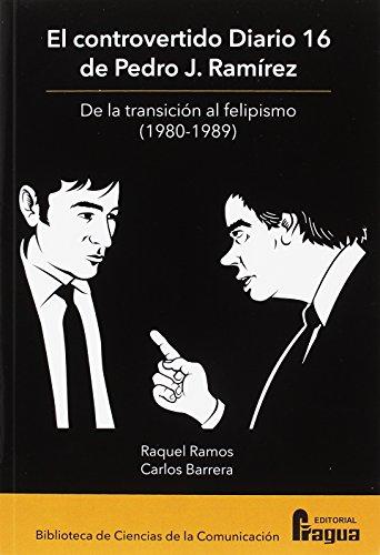El controvertido Diario 16 de Pedro J. Ramírez. De la transición al felipismo (Biblioteca de Ciencias de la Comunicación) por Raquel RAMOS ROGEL