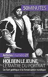 Holbein le Jeune, le matre du portrait: De lart gothique � la Renaissance nordique