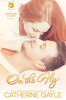 On the Fly (Portland Storm Book 2) by [Gayle, Catherine]