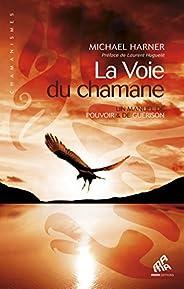 La Voie du chamane: Un manuel de pouvoir & de guérison (Chamanis