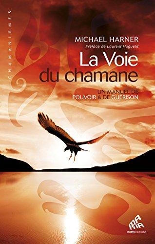 La Voie du chamane: Un manuel de pouvoir & de guérison par Laurent Huguelit