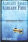 Already Awake, Already Free: Radical Explorations Of What Is