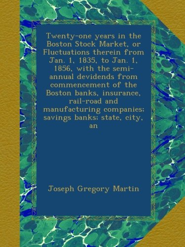 twenty-one-years-in-the-boston-stock-market-or-fluctuations-therein-from-jan-1-1835-to-jan-1-1856-wi